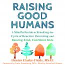 Raising Good Humans: A Mindful Guide to Breaking the Cycle of Reactive Parenting and Raising Kind, Confident Kids, Carla Naumburg, Hunter Clarke Fields