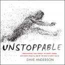 Unstoppable: Transforming Your Mindset to Create Change, Accelerate Results, and Be the Best at What Audiobook