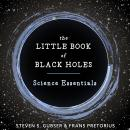 Little Book of Black Holes: Science Essentials, Frans Pretorius, Steven S. Gubser