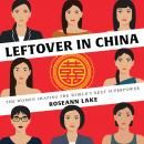 Leftover in China: The Women Shaping the World's Next Superpower Audiobook