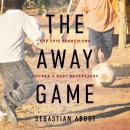 The Away Game: The Epic Search for Soccer's Next Superstars Audiobook