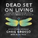Dead Set on Living: Making the Difficult but Beautiful Journey from F#*king Up to Waking Up, Chris Grosso