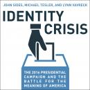 Identity Crisis: The 2016 Presidential Campaign and the Battle for the Meaning of America, Lynn Vavreck, Michael Tesler, John Sides