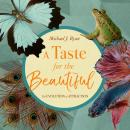Taste for the Beautiful: The Evolution of Attraction, Michael J. Ryan