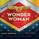 Wonder Woman Psychology: Lassoing the Truth Audiobook
