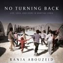 No Turning Back: Life, Loss, and Hope in Wartime Syria Audiobook