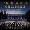 Asperger's Children: The Origins of Autism in Nazi Vienna Audiobook