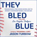 They Bled Blue: Fernandomania, Strike-Season Mayhem, and the Weirdest Championship Baseball Had Ever Audiobook