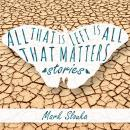 All That Is Left Is All That Matters: Stories Audiobook