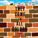 They Come in All Colors: A Novel Audiobook