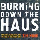 Burning Down the Haus: Punk Rock, Revolution, and the Fall of the Berlin Wall Audiobook