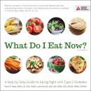 What Do I Eat Now?: A Step-by-Step Guide to Eating Right with Type 2 Diabetes Audiobook