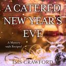 Catered New Year's Eve: (A Mystery With Recipes), Isis Crawford