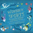 Women in Sports: 50 Fearless Athletes Who Played to Win, Rachel Ignotofsky