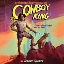 The Perilous Adventures of the Cowboy King: A Novel of Teddy Roosevelt and His Times Audiobook