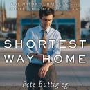 Shortest Way Home: One Mayor's Challenge and a Model for America's Future, Pete Buttigieg
