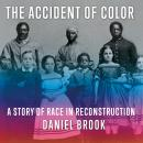 Accident of Color: A Story of Race in Reconstruction, Daniel Brook