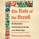 The Role of the Scroll: An Illustrated Introduction to Scrolls in the Middle Ages Audiobook