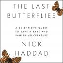 The Last Butterflies: A Scientist's Quest to Save a Rare and Vanishing Creature Audiobook
