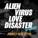 Alien Virus Love Disaster: Stories Audiobook