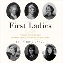 First Ladies: The Ever Changing Role, from Martha Washington to Melania Trump Audiobook