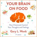 Your Brain on Food: How Chemicals Control Your Thoughts and Feelings 3rd Edition Audiobook