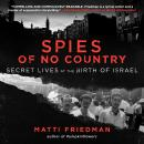 Spies of No Country: Secret Lives at the Birth of Israel, Matti Friedman