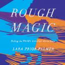 Rough Magic: Riding the World's Loneliest Horse Race, Lara Prior-Palmer