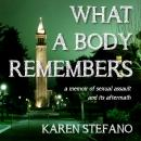 What A Body Remembers: A Memoir of Sexual Assault and Its Aftermath, Karen Stefano