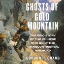 Ghosts of Gold Mountain: The Epic Story of the Chinese Who Built the Transcontinental Railroad Audiobook