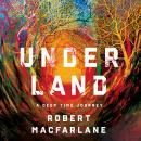 Underland: A Deep Time Journey, Robert Macfarlane