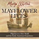 Mayflower Lives: Pilgrims in a New World and the Early American Experience Audiobook