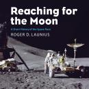 Reaching for the Moon: Short History of the Space Race, Roger D. Launius