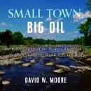 Small Town, Big Oil: The Untold Story of the Women Who Took on the Richest Man in the World-And Won Audiobook