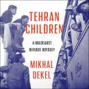 Tehran Children: A Holocaust Refugee Odyssey Audiobook