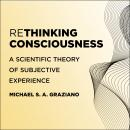 Rethinking Consciousness: A Scientific Theory of Subjective Experience Audiobook
