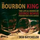 Bourbon King: The Life and Crimes of George Remus, Prohibition's Evil Genius, Bob Batchelor