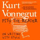 Pity the Reader: On Writing With Style Audiobook
