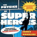 Physics of Superheroes: More Heroes! More Villains! More Science! Spectacular Second Edition, James Kakalios