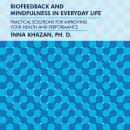 Biofeedback and Mindfulness in Everyday Life: Practical Solutions for Improving Your Health and Performance, Inna Khazan, Ph.D.
