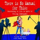There Is No Manual for This: Succeeding In Life In Spite Of Feeling Inadequate Audiobook