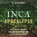 Inca Apocalypse: The Spanish Conquest and the Transformation of the Andean World Audiobook
