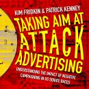 Taking Aim at Attack Advertising: Understanding The Impact of Negative Campaigning in US Senate Race Audiobook