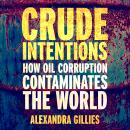 Crude Intentions: How Oil Corruption Contaminates The World Audiobook