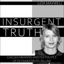 Insurgent Truth: Chelsea Manning and the Politics of Outsider Truth Telling Audiobook