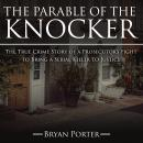 The Parable of the Knocker: The True Crime Story of a Prosecutor's Fight to Bring a Serial Killer to Audiobook