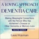 A Loving Approach To Dementia Care, 2nd Edition: Making Meaningful Connections with the Person Who H Audiobook
