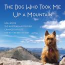 Dog Who Took Me Up a Mountain: How Emme The Australian Terrier Changed My Life When I Needed It Most, Joseph Cosgriff, Rick Crandall