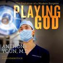 Playing God: The Evolution of a Modern Surgeon Audiobook