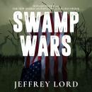 Swamp Wars: Donald Trump and the New American Populism vs. The Old Order, Jeffrey Lord